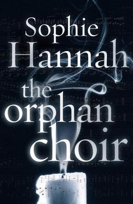 The Orphan Choir. Sophie Hannah